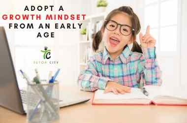 Adopt a growth mindset from an early age